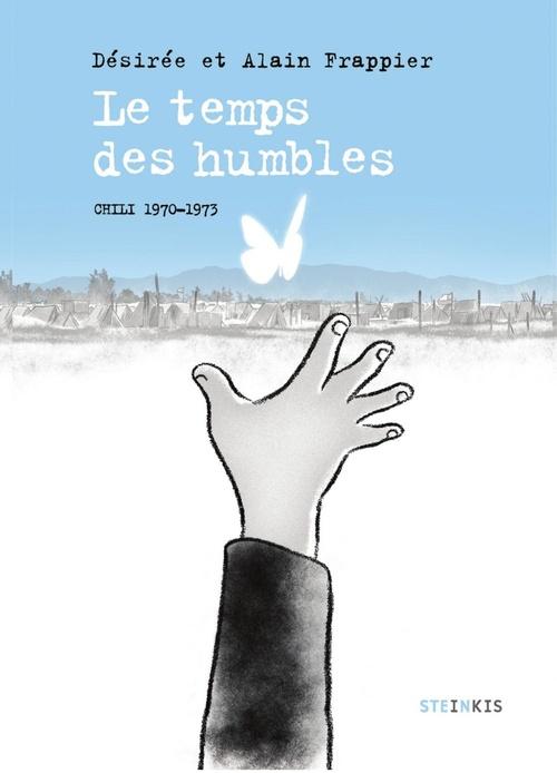 Le temps des humbles ; Chili, 1970-1973