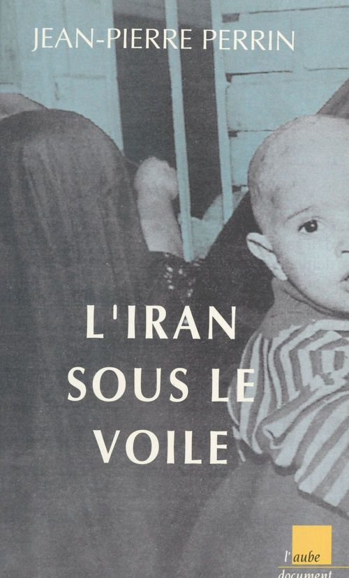 Jean-Pierre Perrin L'Iran sous le voile