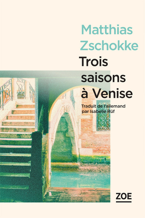 Matthias ZSCHOKKE Trois saisons à Venise