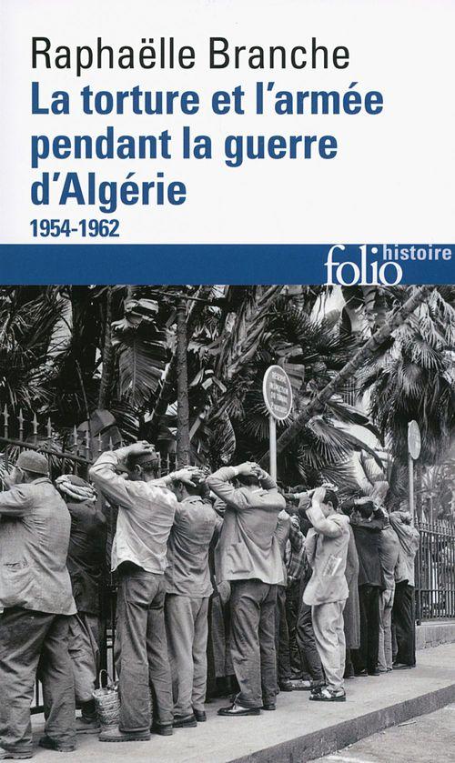Raphaëlle Branche La torture et l'armée pendant la guerre d'Algérie (1954-1962)