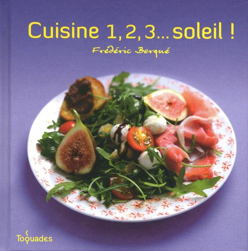 Frédéric BERQUÉ Cuisine 1,2,3... soleil