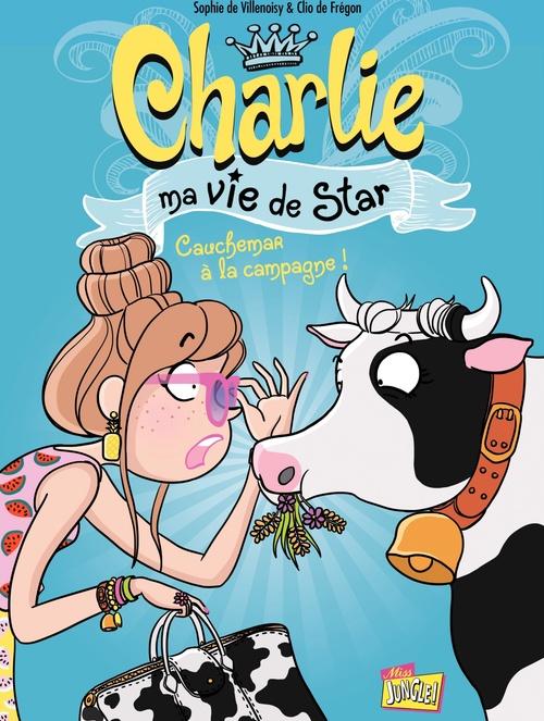 Sophie de Villenoisy Charlie, ma vie de star - Tome 2 - Cauchemar à la campagne