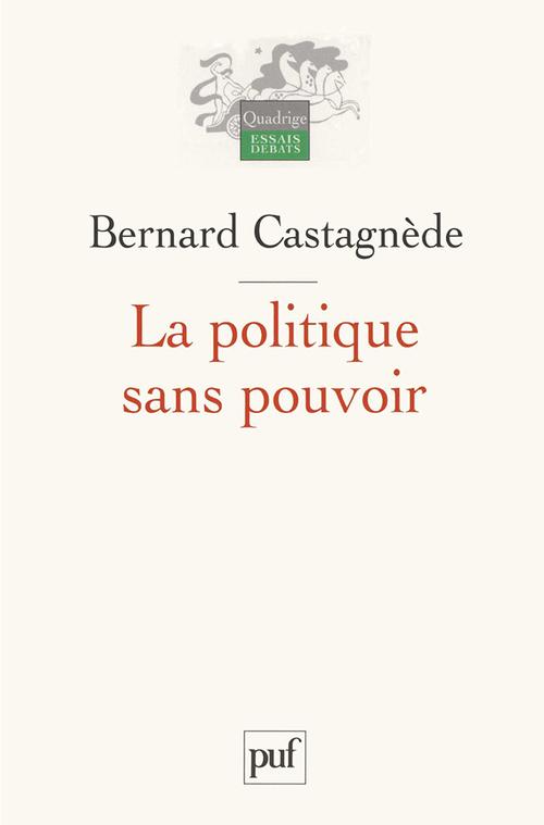 Bernard Castagnède La politique sans pouvoir