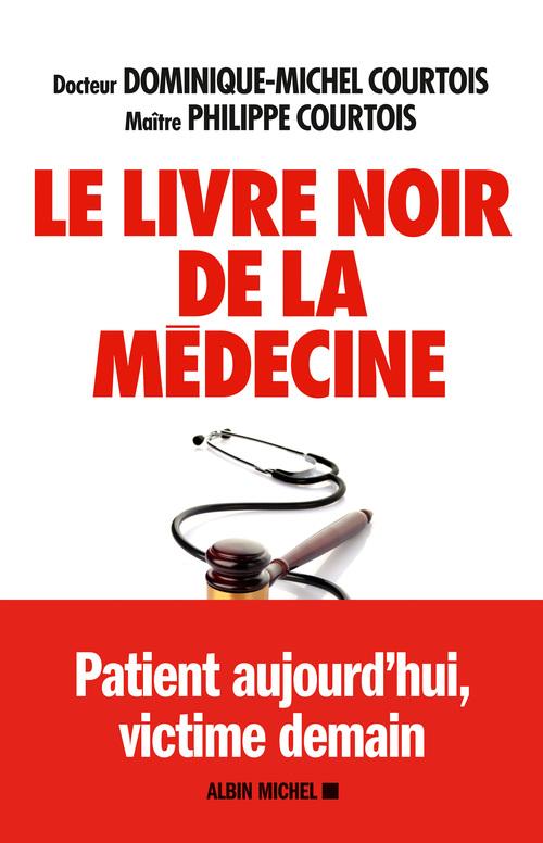 Dominique Michel Courtois Le Livre noir de la médecine