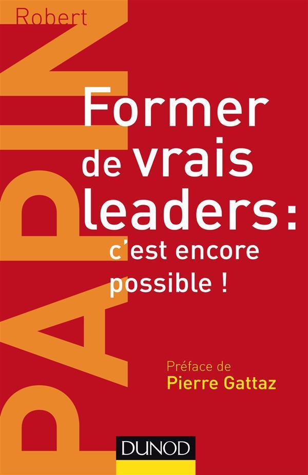 Robert Papin Former de vrais leaders : c'est encore possible !