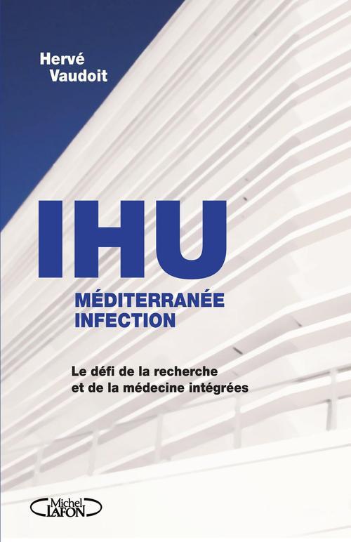 Herve Vaudoit L'IHU méditérranée infection - Le défi de la recherche et de la médecine intégrées