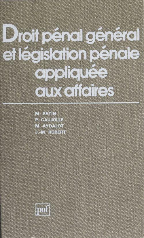 Maurice Patin Droit pénal général et législation pénale appliquée aux affaires