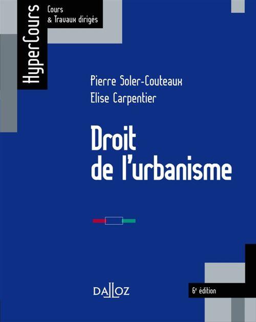 Pierre Soler-Couteaux Droit de l'urbanisme - 6e éd.