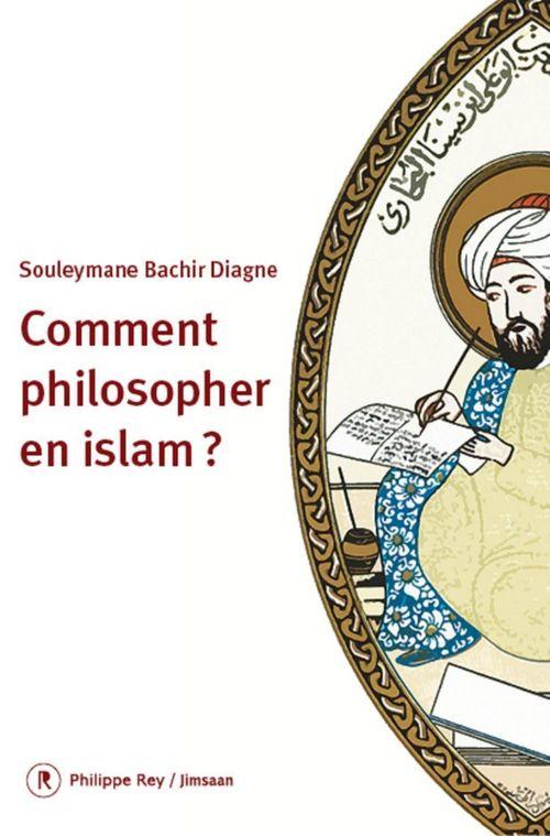 Souleymane Bachir Diagne Comment philosopher en Islam ?