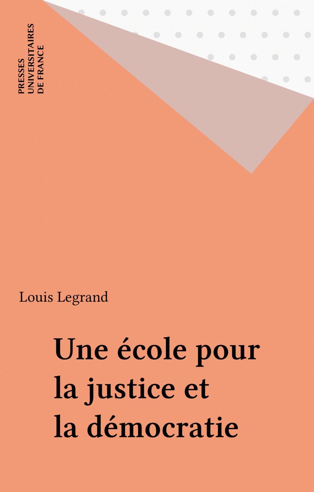 Louis Legrand Une école pour la justice et la démocratie