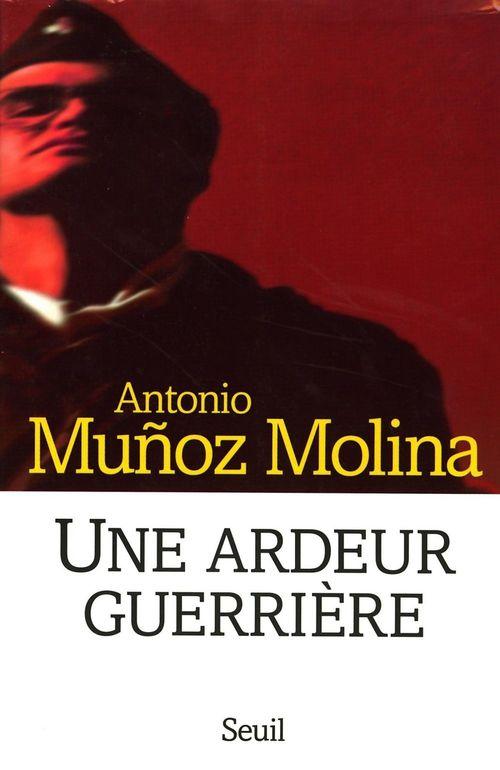 Antonio Muñoz Molina Une ardeur guerrière. Mémoires militaires