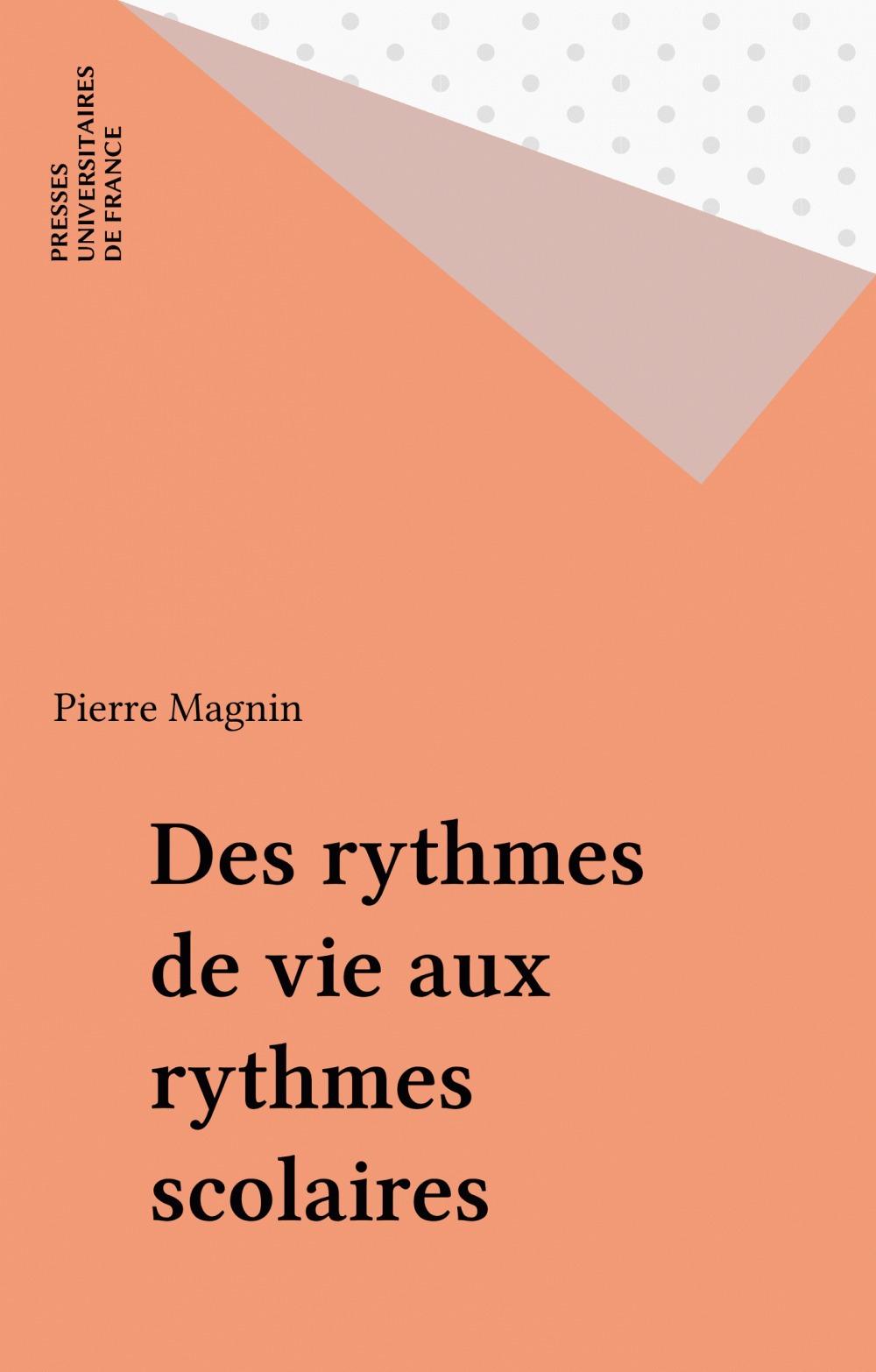 Pierre Magnin Des rythmes de vie aux rythmes scolaires