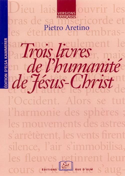 Pietro Aretino Trois livres de l'humanité de Jésus-Christ