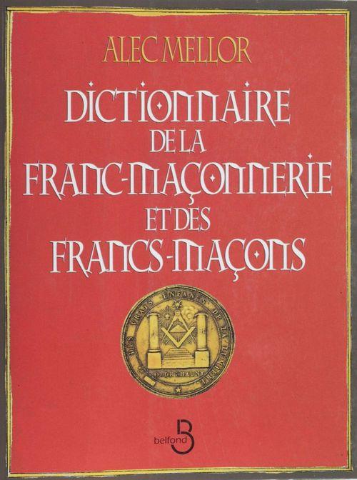 Alec Mellor Dictionnaire de la franc-maçonnerie et des francs-maçons