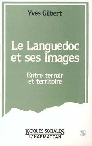 Yves Gilbert Le Languedoc et ses images ; entre terroir et territoire