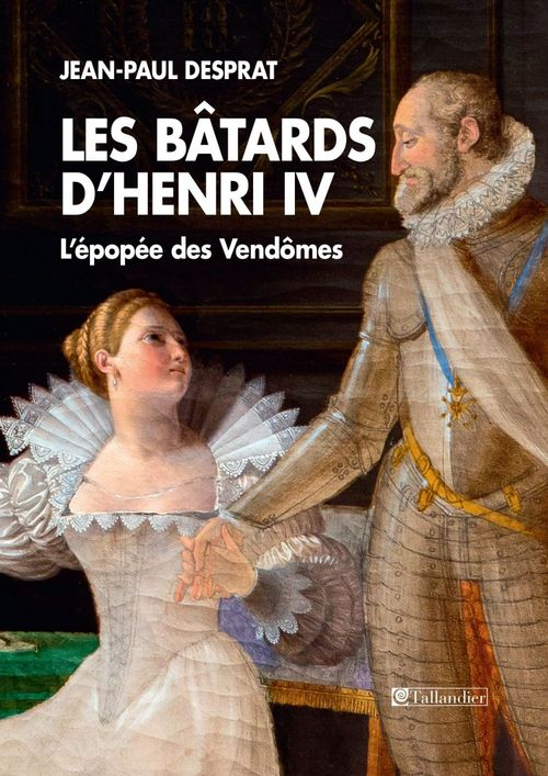 Jean-Paul Desprat Les Bâtards d'Henry IV