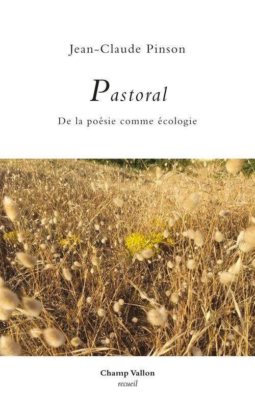 Pastoral ; de la poésie comme écologie