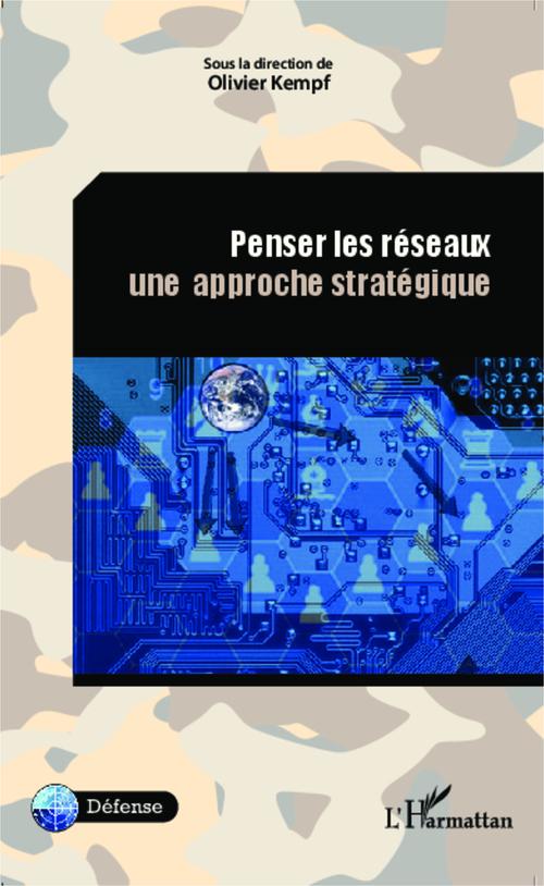 Olivier Kempf Penser les réseaux. Une approche stratégique