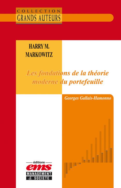 Georges Gallais-Hamonno Harry M. Markowitz - Les fondations de la théorie moderne du portefeuille
