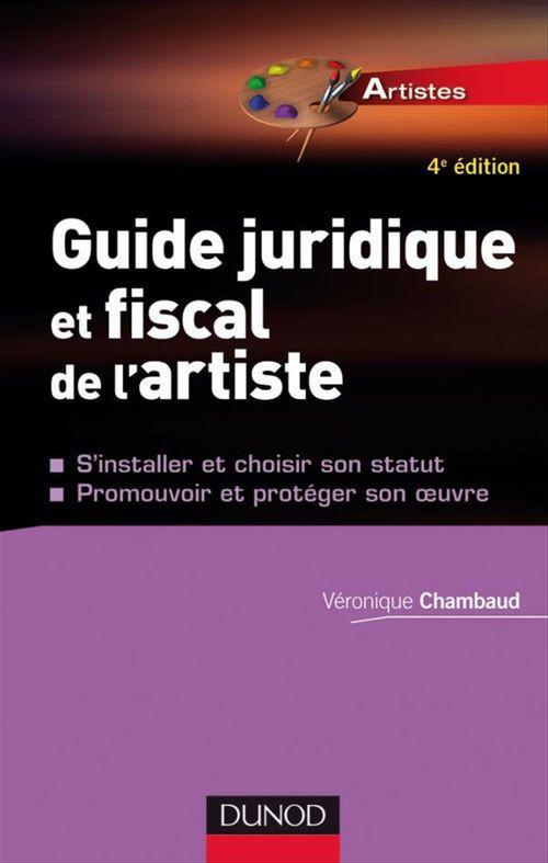 Véronique Chambaud Guide juridique et fiscal de l'artiste - 4ème édition - et de l'entreprise artistique