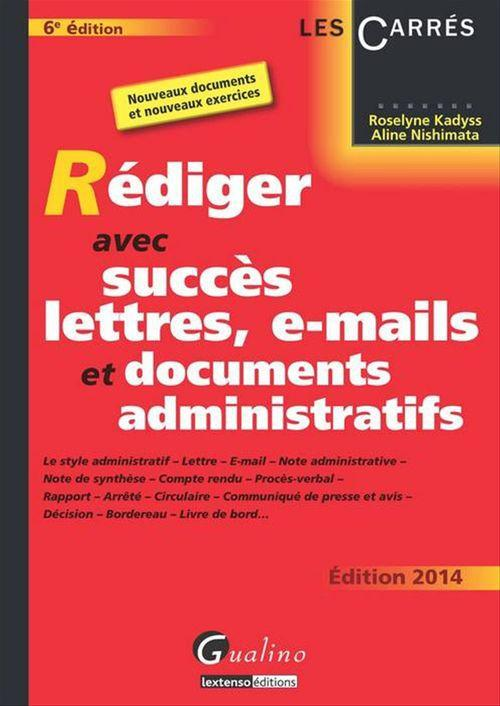 Roselyne Kadyss Rédiger avec succès lettres, e-mail et documents administratifs ; édition 2014