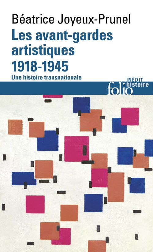 Les avant-gardes artistiques (1918-1945) ; une histoire transnationale