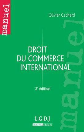 Olivier Cachard Droit du commerce international (2e édition)