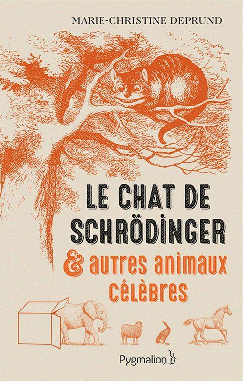 Marie-Christine Deprund Le chat de Schrödinger et autres animaux célèbres