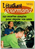 L'étudiant gourmand ; 150 recettes pour régaler vos amis