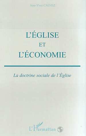 Jean-Yves Calvez L'Eglise et l'économie ; la doctrine sociale de l'Eglise