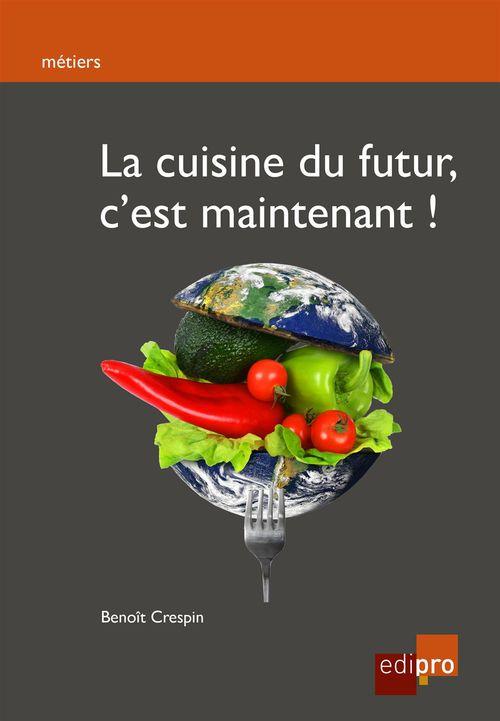 Benoit Crespin La cuisine du futur, c'est maintenant !