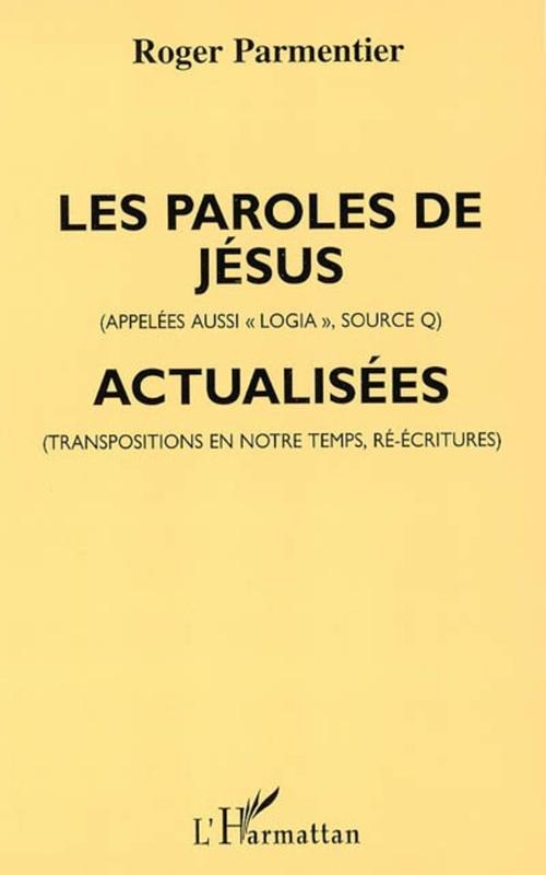 Roger Parmentier Les paroles de Jésus (appelées aussi «logia», source Q), actualisées (transpositions en notre temps, ré-écritures)