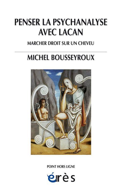 Michel BOUSSEYROUX Penser la psychanalyse avec Lacan