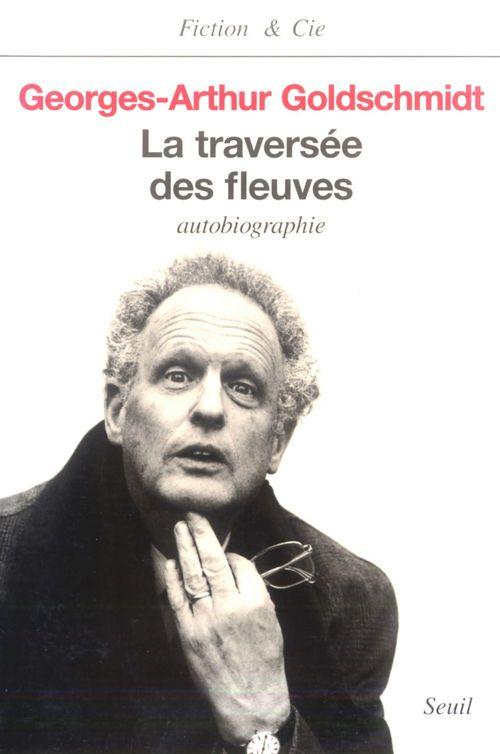 Georges-Arthur Goldschmidt La Traversée des fleuves. Autobiographie