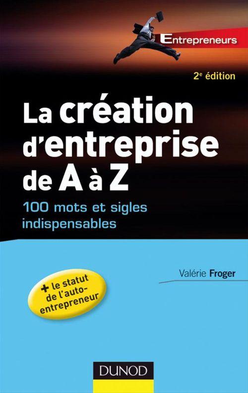 Valérie Froger La création d'entreprise de A à Z - 100 mots et sigles indispensables - 2e édition