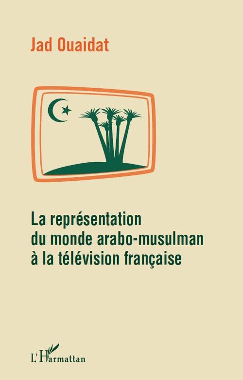 Jad Ouaidat La représentation du monde arabo-musulman à la télévision française