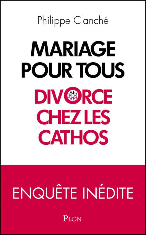 Philippe CLANCHÉ Mariage pour tous : divorce chez les cathos