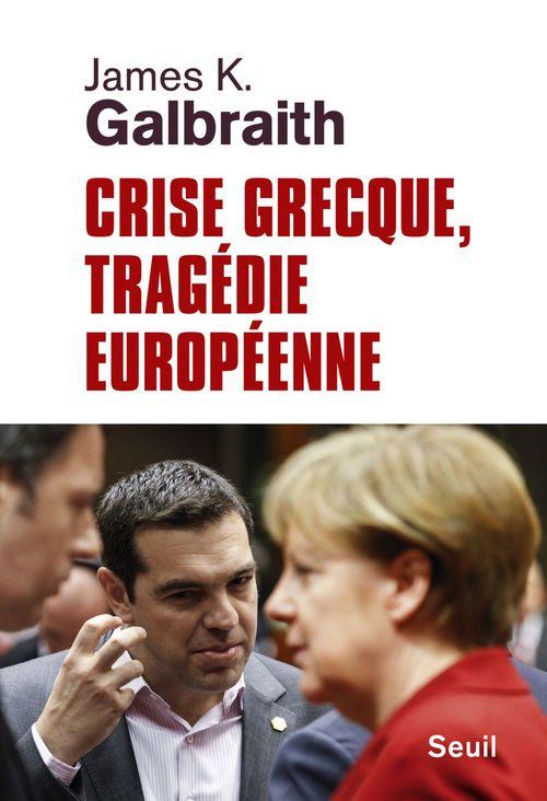 James K. Galbraith Crise grecque, tragédie européenne