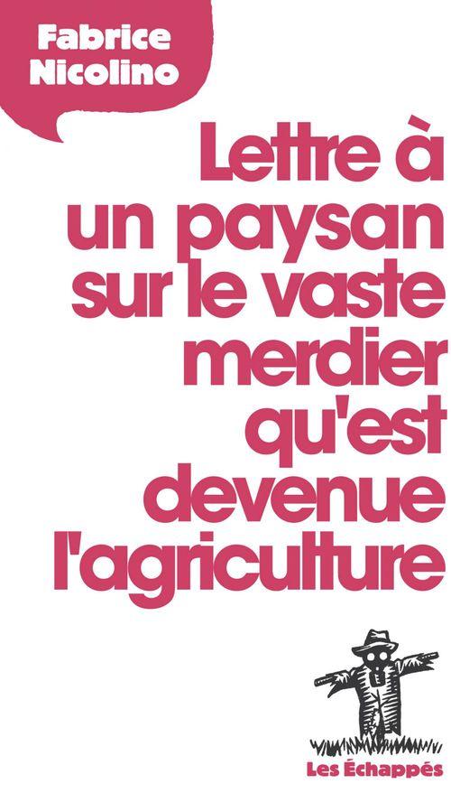 Fabrice Nicolino Lettre à un paysan sur le vaste merdier qu'est devenue l'agriculture
