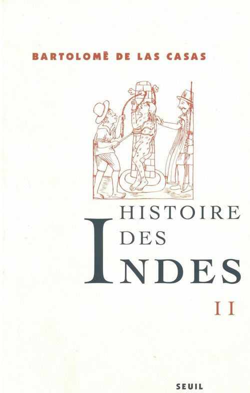 Fray Bartolomé de Las Casas Histoire des Indes II
