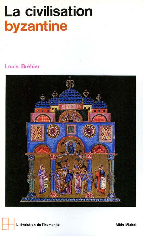 Louis Bréhier La Civilisation byzantine