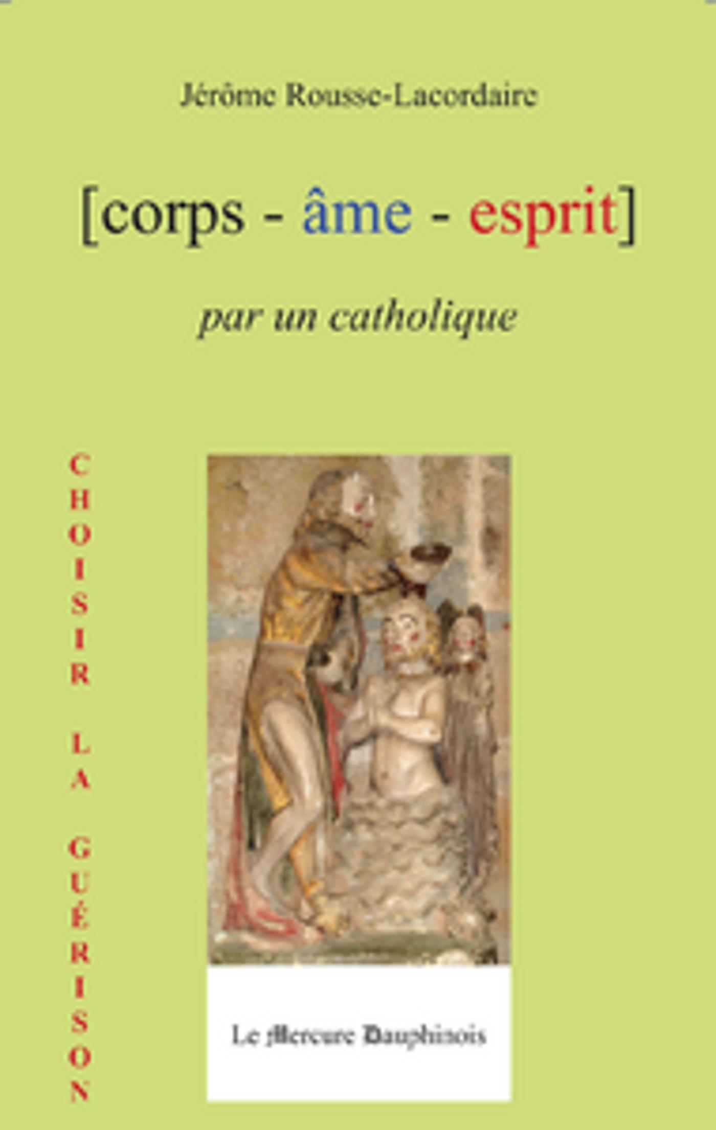 Corps -  âme - esprit par un catholique ; choisir la guérison