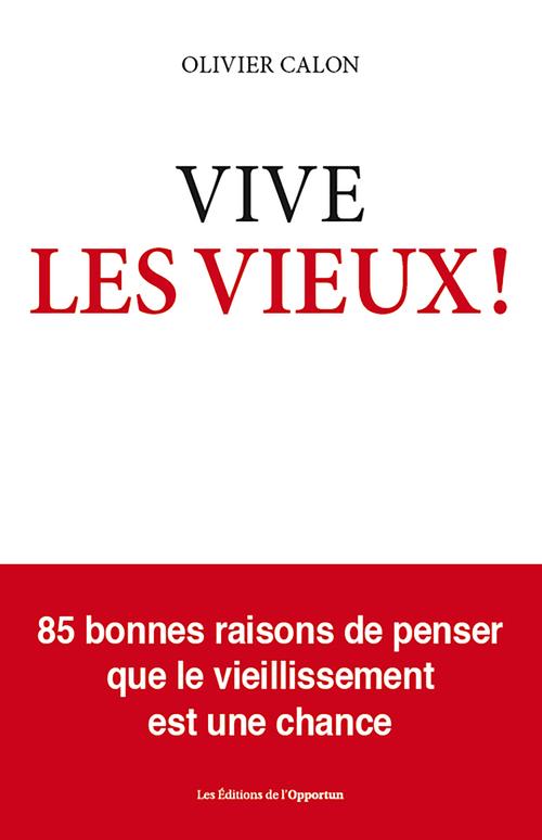 Olivier Calon Vive les vieux !
