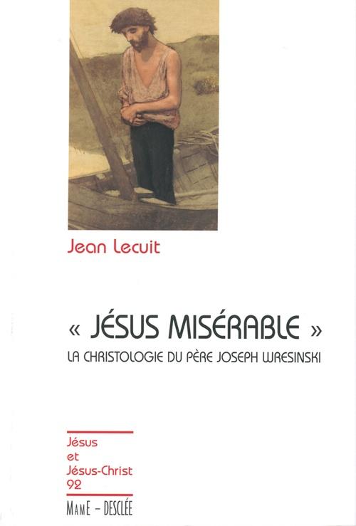 Jean Lecuit Jésus misérable - La christologie du père Joseph Wresinski