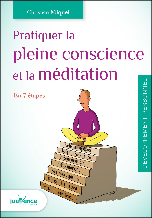 Christian Miquel Pratiquer la pleine conscience et la méditation