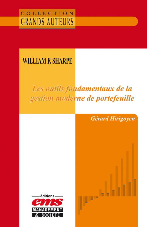 Gérard Hirigoyen William F. Sharpe - Les outils fondamentaux de la gestion moderne de portefeuille