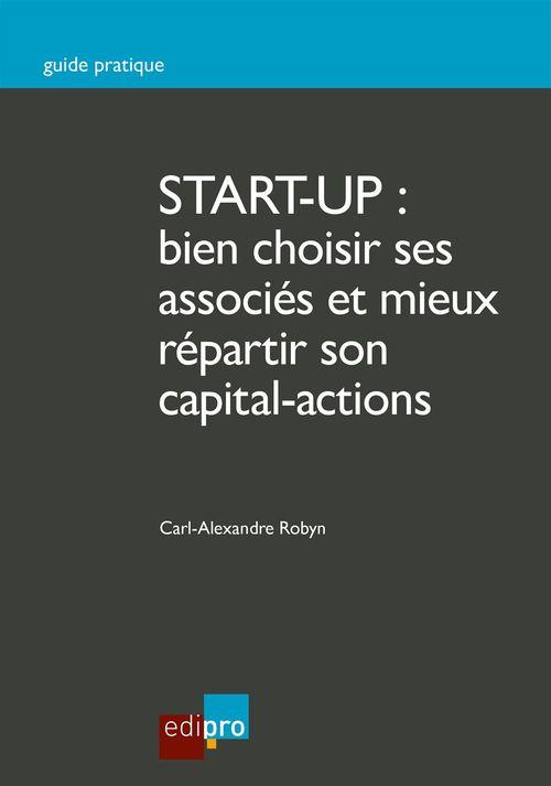 Carl-Alexandre Robyn Start-up : bien choisir ses associés et mieux répartir son capital-actions