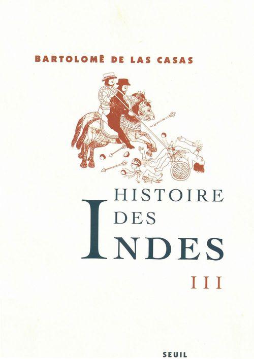 Fray Bartolomé de Las Casas Histoire des Indes III