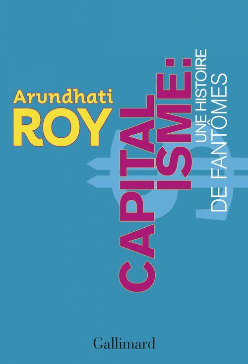 Arundhati Roy Capitalisme. Une histoire de fantômes
