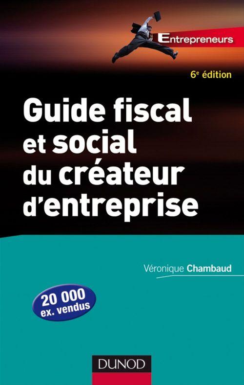 Véronique Chambaud Guide fiscal et social du créateur d'entreprise - 6ème édition